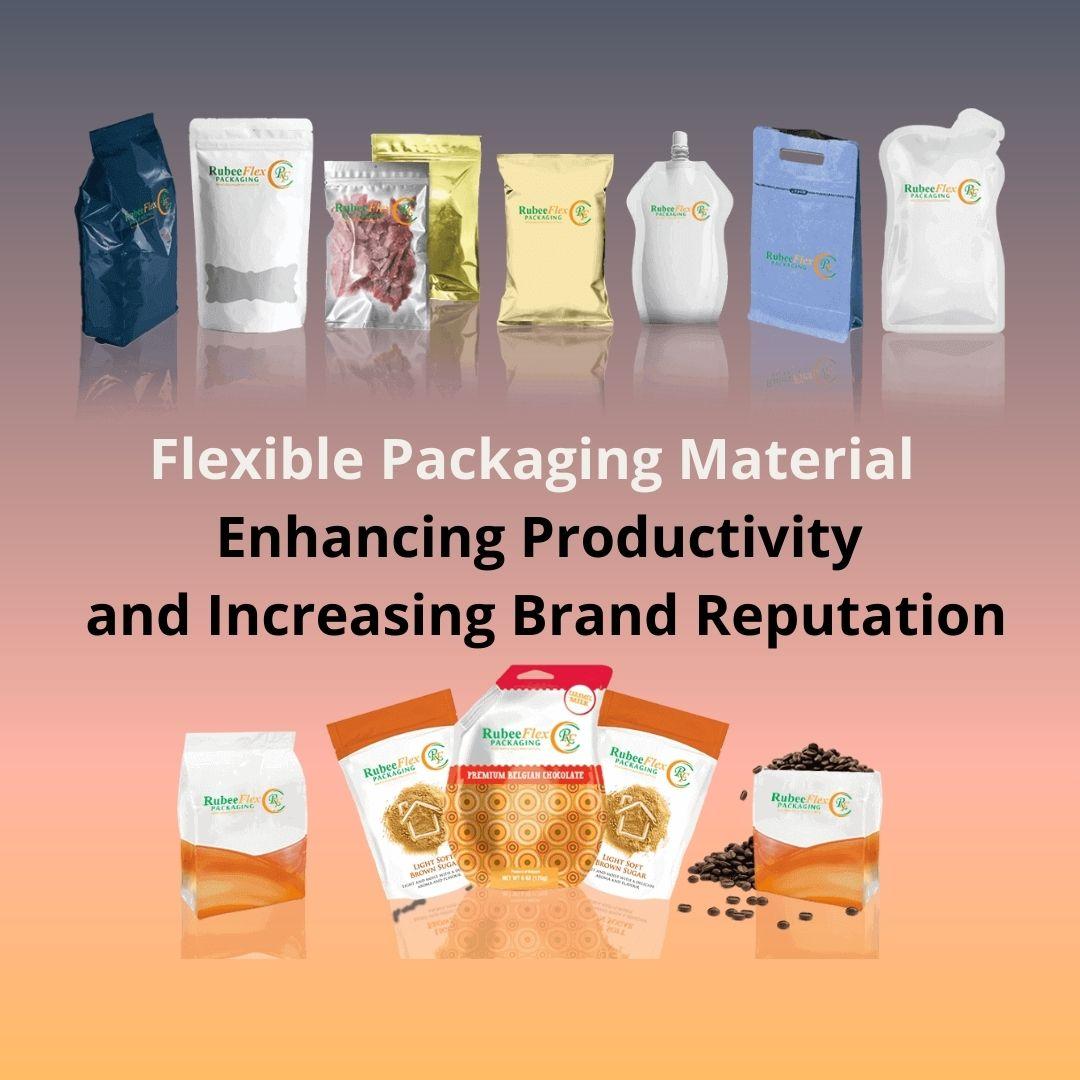 Flexible Packaging Material – Enhancing Productivity and Increasing Brand Reputation