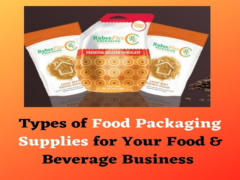 Types of Food Packaging Supplies for Your Food & Beverage Business